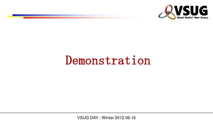Demonstration VSUG DAY - Winter 2012.06.16