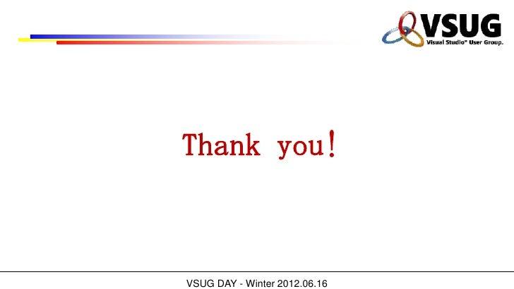 Thank you!VSUG DAY - Winter 2012.06.16
