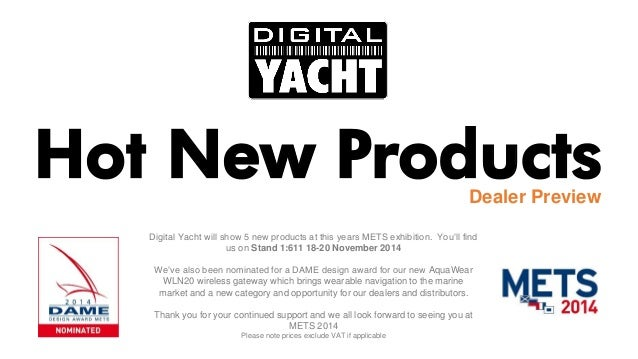 Hot New Products  Dealer Preview  Digital Yacht will show 5 new products at this years METS exhibition. You'll find us on ...