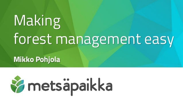 Making forest management easy Mikko Pohjola