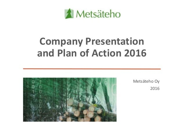 Company Presentation and Plan of Action 2016 Metsäteho Oy 2016