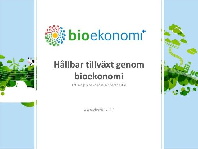 Hållbar tillväxt genom bioekonomi  Ett skogsbioekonomiskt perspektiv  www.bioekonomi.fi