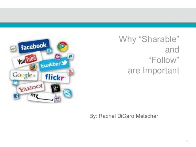 "1Why ""Sharable""and""Follow""are ImportantBy: Rachel DiCaro Metscher"