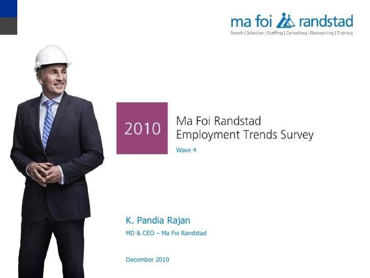 Wave 4<br />Wave 4<br />K. PandiaRajan<br />MD & CEO – Ma Foi Randstad <br />December 2010<br />