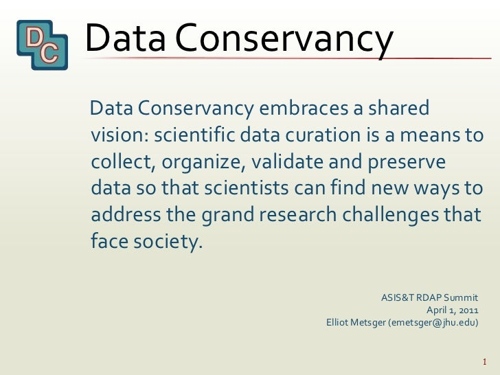 Data Conservancy<br />1<br />    Data Conservancy embraces a shared vision: scientific data curation is a means to collect...