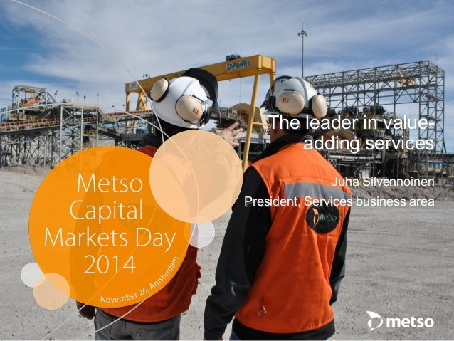 © Metso  The leader in value- adding services  Juha Silvennoinen  President, Services business area