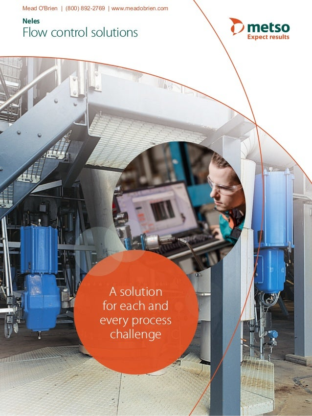 Neles Flow control solutions A solution for each and every process challenge Mead O'Brien | (800) 892-2769 | www.meadobrie...