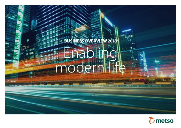 BUSINESS OVERVIEW 2018 Enabling modern life