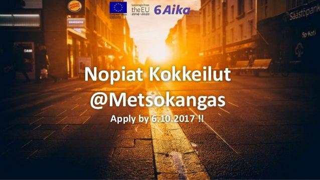 Nopiat Kokkeilut @Metsokangas Apply by 6.10.2017 !!