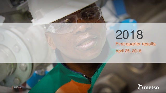 © Metso 2018 First-quarter results April 25, 2018
