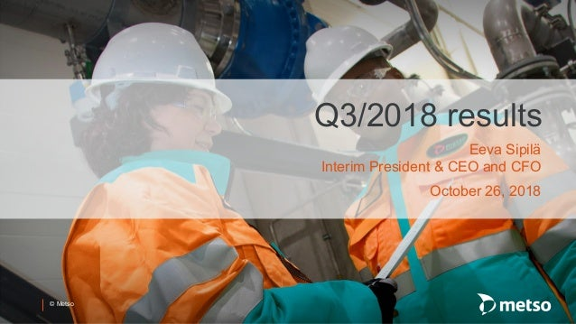 © Metso Q3/2018 results Eeva Sipilä Interim President & CEO and CFO October 26, 2018