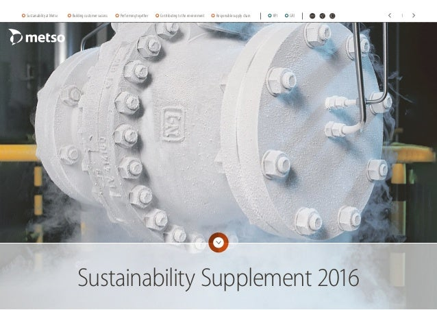 Sustainability Supplement 2016 Sustainability at Metso Building customer success Performing together Contributing to the e...