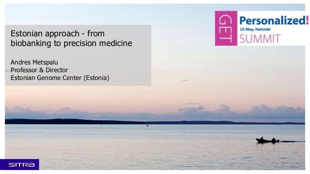 Estonian approach - from biobanking to precision medicine Andres Metspalu Professor & Director Estonian Genome Center (Est...