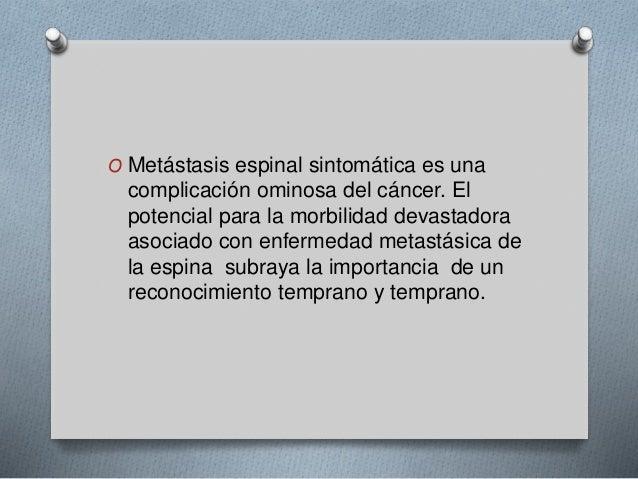 O Metástasis espinal sintomática es una  complicación ominosa del cáncer. El  potencial para la morbilidad devastadora  as...