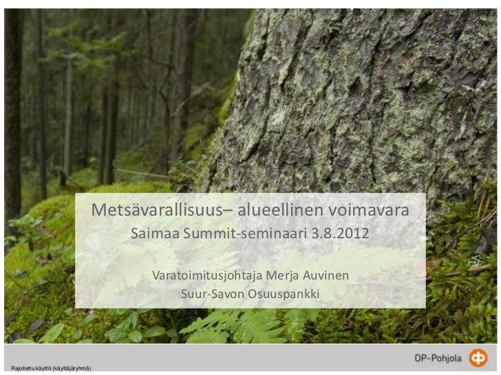 Metsävarallisuus– alueellinen voimavara                                        Saimaa Summit-seminaari 3.8.2012           ...