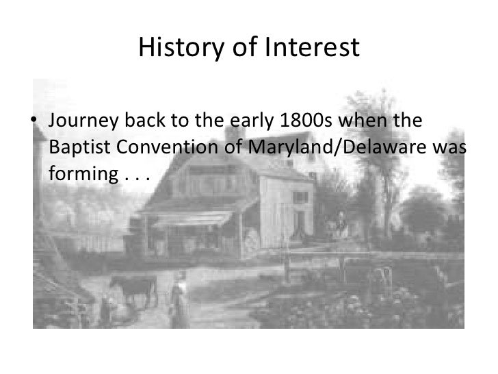 History of Interest<br />Journey back to the early 1800s when the Baptist Convention of Maryland/Delaware was in its early...