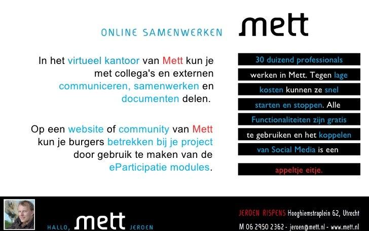Op een  website  of  community  van  Mett  kun je  burgers   betrekken bij je project   door gebruik te maken van de  ePar...