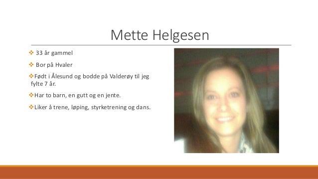Mette Helgesen   33 år gammel   Bor på Hvaler  Født i Ålesund og bodde på Valderøy til jeg  fylte 7 år.  Har to barn, ...