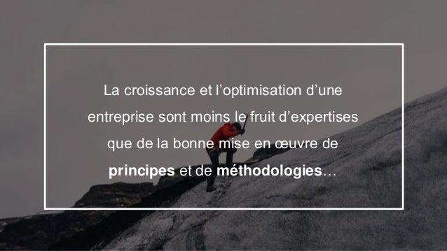 2 La croissance et l'optimisation d'une entreprise sont moins le fruit d'expertises que de la bonne mise en œuvre de princ...