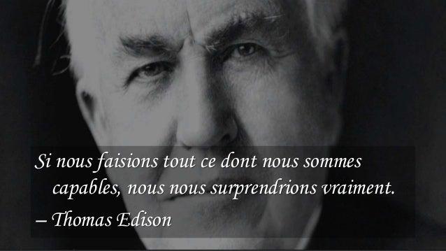 24 Si nous faisions tout ce dont nous sommes capables, nous nous surprendrions vraiment. – Thomas Edison