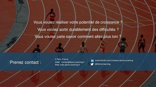 Prenez contact : à Paris, France eMail: contact@aloha-coaching.fr Web: www.aloha-coaching.fr www.linkedin.com/company/aloh...