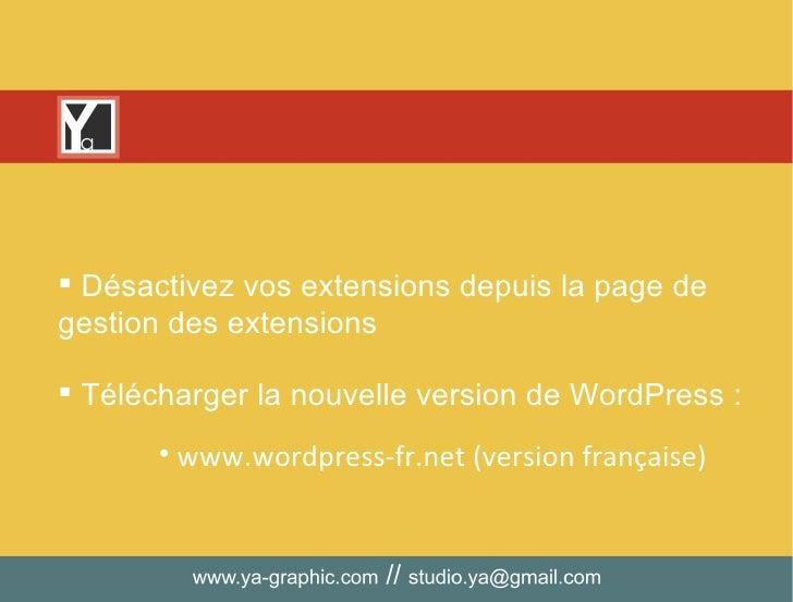 <ul><li>Télécharger la nouvelle version de WordPress : </li></ul><ul><li>www.wordpress-fr.net (version française) </li></u...