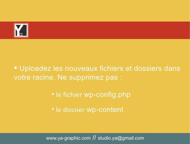 <ul><li>Uploadez les nouveaux fichiers et dossiers dans votre racine. Ne supprimez pas :  </li></ul><ul><li>le fichier  wp...