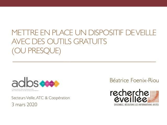 METTRE EN PLACE UN DISPOSITIF DEVEILLE AVEC DES OUTILS GRATUITS  (OU PRESQUE) Béatrice Foenix-Riou SecteursVeille,ATC & ...