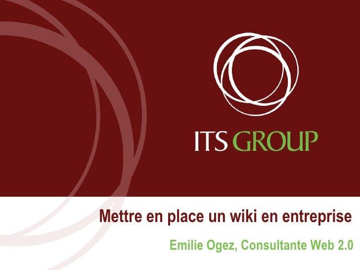 Mettre en place un wiki en entreprise Emilie Ogez, Consultante Web 2.0