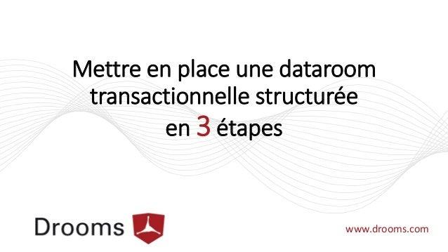 Mettre en place une dataroom transactionnelle structurée en 3 étapes www.drooms.com