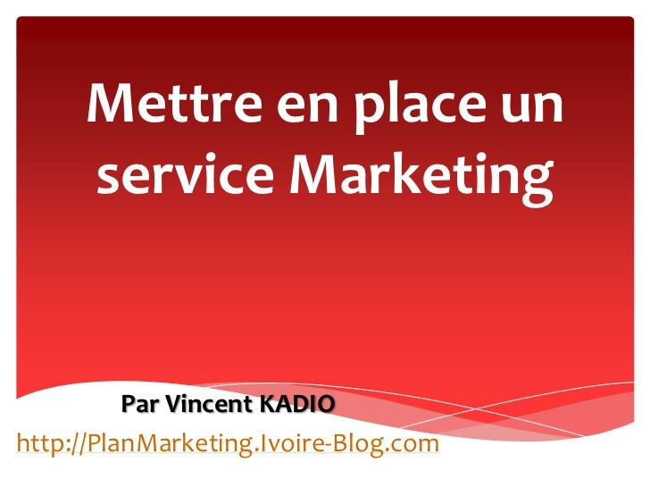 Mettre en place un service Marketing<br />Par Vincent KADIO<br />http://PlanMarketing.Ivoire-Blog.com<br />