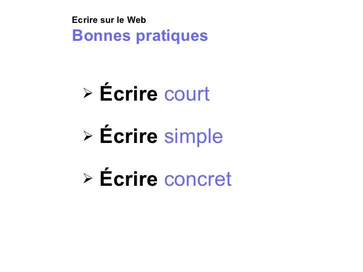 <ul><ul><li>Écrire  court </li></ul></ul><ul><ul><li>Écrire  simple </li></ul></ul><ul><ul><li>Écrire  concret </li></ul><...