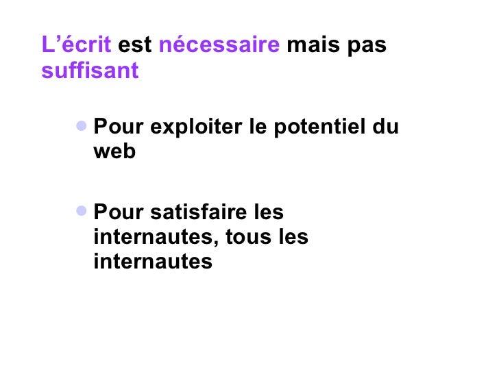 L'écrit  est  nécessaire  mais   pas  suffisant  <ul><li>Pour exploiter le potentiel du web  </li></ul><ul><li>Pour satisf...