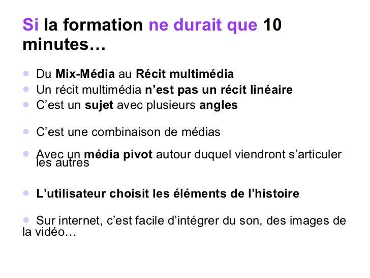 Si  la formation  ne durait que  10 minutes… <ul><li>Du  Mix-Média  au  Récit multimédia </li></ul><ul><li>Un récit multim...