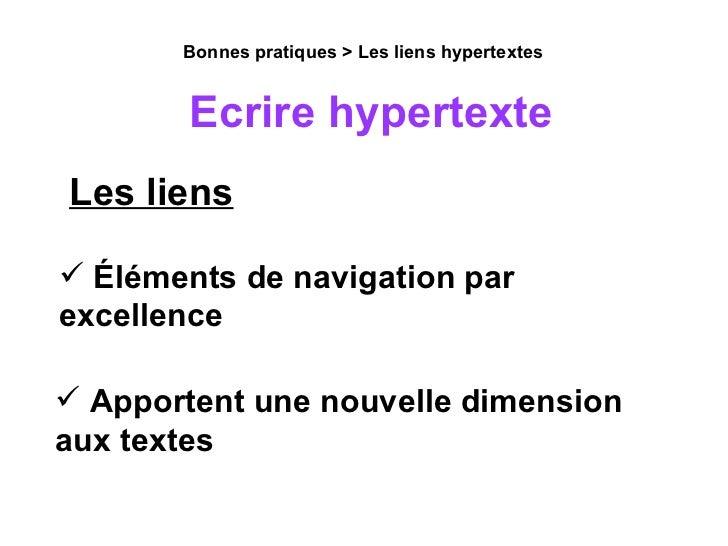 Les liens Bonnes pratiques > Les liens hypertextes Ecrire hypertexte <ul><li>Éléments de navigation par excellence </li></...