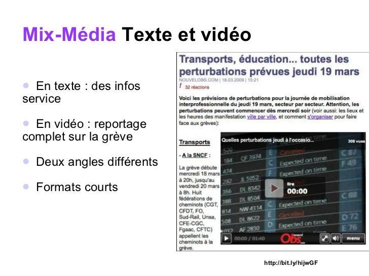 Mix-Média   Texte et vidéo <ul><li>En texte : des infos  </li></ul><ul><li>service </li></ul><ul><li>En vidéo : reportage ...