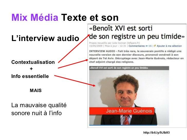 Mix Média   Texte et son   <ul><li>L'interview audio   </li></ul><ul><li>Contextualisation </li></ul><ul><li>+ </li></ul><...