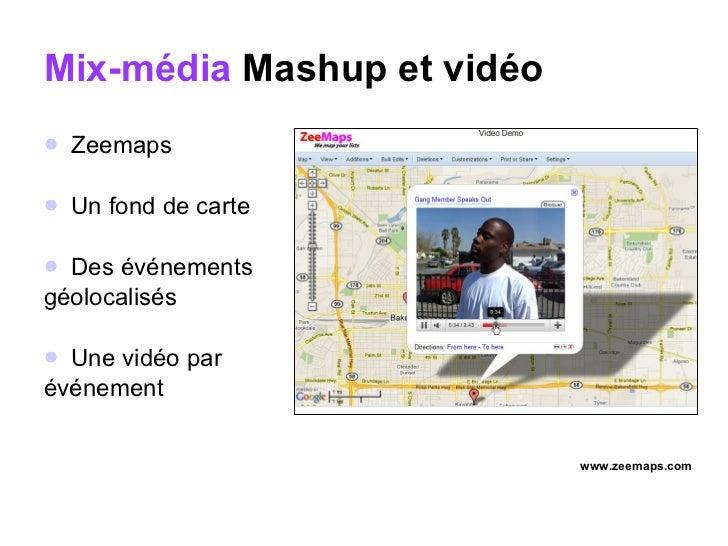 Mix-média   Mashup et vidéo <ul><li>Zeemaps </li></ul><ul><li>Un fond de carte </li></ul><ul><li>Des événements  </li></ul...