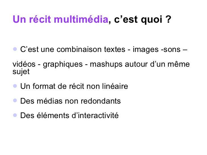 Un récit multimédia , c'est quoi ? <ul><li>C'est une combinaison textes - images -sons –  </li></ul><ul><li>vidéos - graph...
