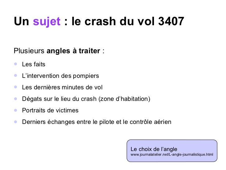Un  sujet  : le crash du vol 3407 <ul><li>Plusieurs  angles à traiter  : </li></ul><ul><li>Les faits </li></ul><ul><li>L'i...