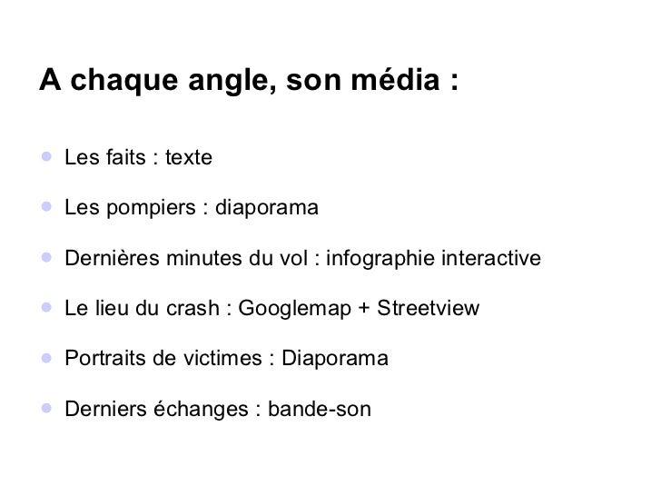 A chaque angle, son média : <ul><li>Les faits : texte </li></ul><ul><li>Les pompiers : diaporama </li></ul><ul><li>Dernièr...
