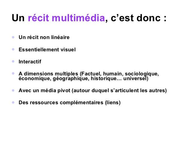 Un  récit multimédia , c'est donc : <ul><li>Un récit non linéaire </li></ul><ul><li>Essentiellement visuel </li></ul><ul><...
