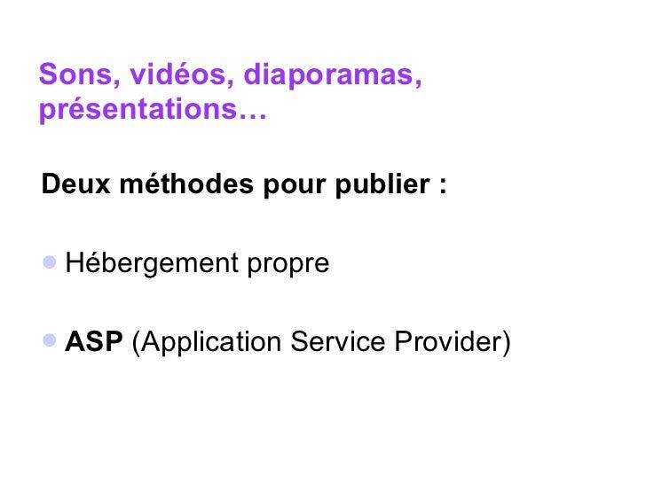Sons, vidéos, diaporamas, présentations…   <ul><li>Deux méthodes pour publier :  </li></ul><ul><li>Hébergement propre </li...