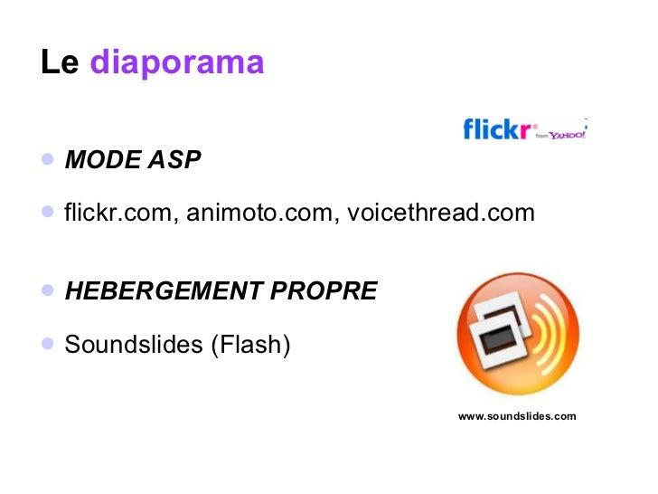 Le  diaporama <ul><li>MODE ASP </li></ul><ul><li>flickr.com, animoto.com, voicethread.com </li></ul><ul><li>HEBERGEMENT PR...