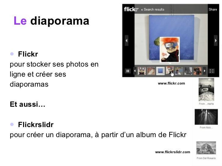 Le  diaporama <ul><li>Flickr  </li></ul><ul><li>pour stocker ses photos en  </li></ul><ul><li>ligne et créer ses  </li></u...