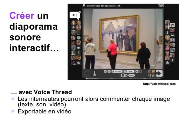 Créer  un  diaporama  sonore  interactif… <ul><li>…  avec Voice Thread </li></ul><ul><li>Les internautes pourront alors co...