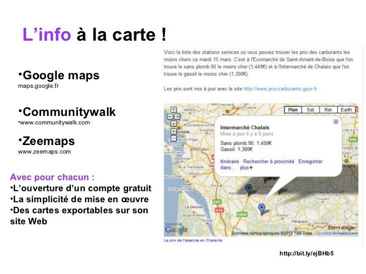L'info  à la carte !   <ul><li>Google maps  </li></ul><ul><li>maps.google.fr </li></ul><ul><li>Communitywalk  </li></ul><u...