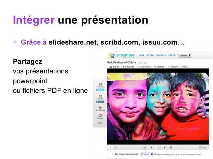 Intégrer  une présentation <ul><li>Grâce à  slideshare.net, scribd.com, issuu.com …  </li></ul><ul><li>Partagez  </li></ul...