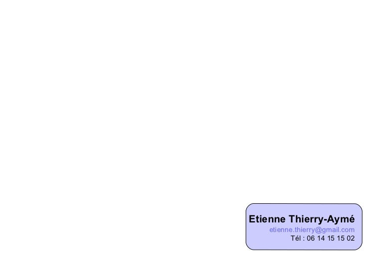 Etienne Thierry-Aymé [email_address] Tél : 06 14 15 15 02