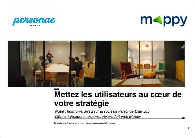 METTEZ LES UTILISATEURS AU CŒUR DE VOTRE STRATÉGIE ▪ 4/28/14 Nantes – Paris – www.personae-userlab.com 1 Mettez les utilis...
